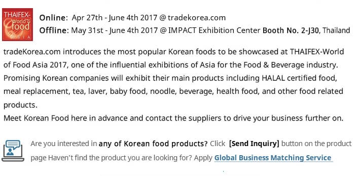 tradeKorea.com introduces the most popular Korean foods to be showcased at THAIFEX-World of Food Asia 2017, one of the influential exhibitions of Asia for the Food & Beverage industry. 