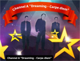 "Channel A ""Dreaming - Carpe diem"""