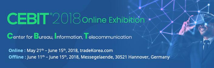 CEBIT 2018 Online Exhibition / Center for Bureau, Information, Telecommunication / Online : May 21th – June 15th , 2018 , tradeKorea.com / Offline : June 11th – June 15th , 2018 , Messegelaende, 30521 Hannover, Germany